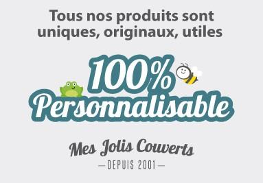 Toutes nos créations sont uniques, originales, utiles et 100% personnalisables